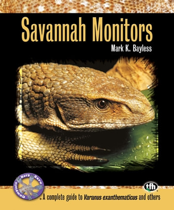 Savannah Monitors (Complete Herp Care) ebook by Mark K. Bayless