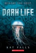 Dark Life ebook by Kat Falls