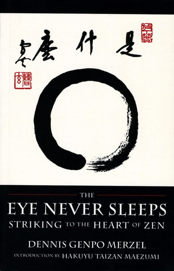 The Eye Never Sleeps ebook by Dennis Genpo Merzel