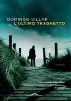 L'ultimo traghetto ebook by Domingo Villar