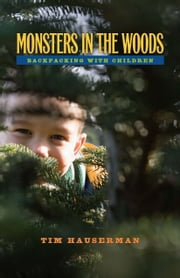 Monsters In The Woods - Backpacking With Children ebook by Tim Hauserman