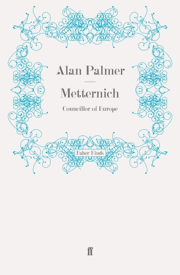 Metternich - Councillor of Europe ebook by Alan Palmer