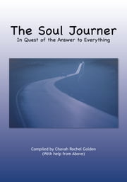 The Soul Journer - In Quest of the Answer to Everything ebook by Chavah Rochel Golden