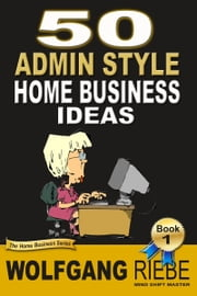 50 Admin Style Home Business Ideas ebook by Wolfgang Riebe