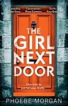 The Girl Next Door ebook by Phoebe Morgan