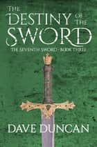 The Destiny of the Sword ebook by Dave Duncan