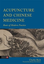 Acupuncture and Chinese Medicine - Roots of Modern Practice ebook by Charles Buck