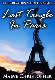 Last Tangle in Paris - The Redemption Series, #4 ebook by Maeve Christopher