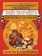 The Unseen University Challenge - Terry Pratchett's Discworld Quizbook ebook by David Langford