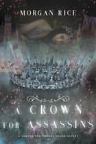 A Crown for Assassins (A Throne for Sisters—Book Seven) 電子書 by Morgan Rice
