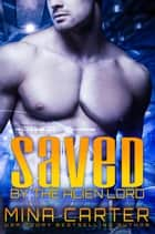 Saved by the Alien Lord ebook by Mina Carter