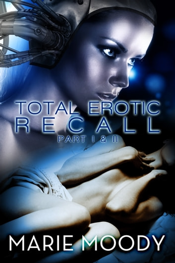 Total Erotic Recall Part I and II - shemale ebook by Marie Moody
