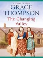 The Changing Valley ebook by Grace Thompson