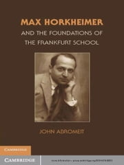 Max Horkheimer and the Foundations of the Frankfurt School ebook by John Abromeit