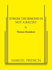 Strom Thurmond Is Not A Racist ebook by Thomas Bradshaw