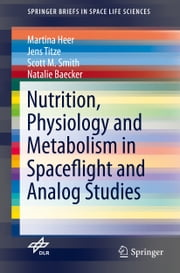 Nutrition Physiology and Metabolism in Spaceflight and Analog Studies ebook by Martina Heer,Jens Titze,Scott M Smith,Natalie Baecker