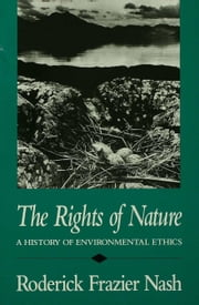 The Rights of Nature: A History of Environmental Ethics ebook by Nash, Roderick