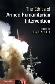 The Ethics of Armed Humanitarian Intervention ebook by Don E. Scheid