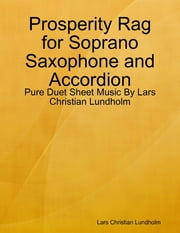 Prosperity Rag for Soprano Saxophone and Accordion - Pure Duet Sheet Music By Lars Christian Lundholm ebook by Lars Christian Lundholm