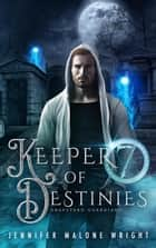 Keeper of Destinies - Graveyard Guardians ebook by Jennifer Malone Wright