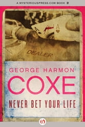 Never Bet Your Life ebook by George Harmon Coxe