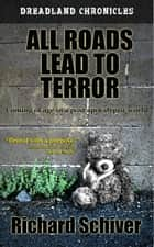 All Roads Lead to Terror ebook by Richard Schiver