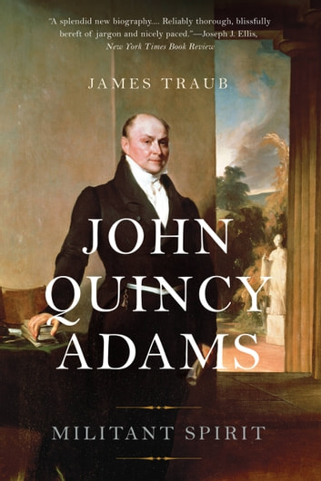 John Quincy Adams - Militant Spirit ebook by James Traub