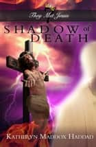 Shadow of Death - They Met Jesus, #7 ebook by Katheryn Maddox Haddad
