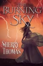 The Burning Sky ebook by Sherry Thomas