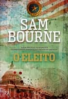 O Eleito ebook by Sam Bourne