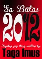 Sa Butas 2012 ( Tagalog Gay Story ) - Sa Butas Series, #2 ebook by Taga Imus