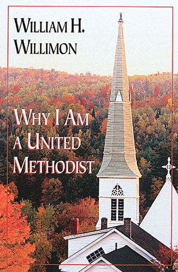 Why I Am a United Methodist ebook by William H. Willimon