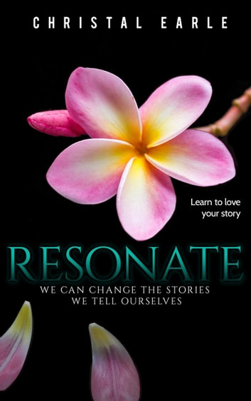 Resonate: We Can Change The Stories We Tell Ourselves - Living Inside Out, #1 ebook by Christal Earle