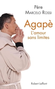 Agapè ebook by Sandrine LAMOTTE, Marcelo ROSSI