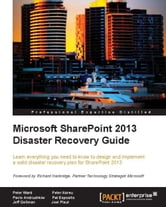 Microsoft SharePoint 2013 Disaster Recovery Guide ebook by Peter Ward, Peter Abreu, Pavlo Andrushkiw, Pat Esposito, Jeff Gellman, Joel Plaut