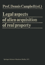 Legal Aspects of Alien Acquisition of Real Property ebook by Dennis Campbell