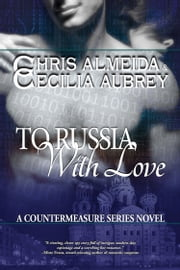 To Russia With Love - A Sexy Romantic Suspense Novel - Book Two in the Countermeasure Series ebook by Chris  Almeida,Cecilia Aubrey