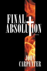 Final Absolution - A Novel ebook by John Carpenter