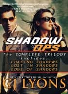 SHADOW OPS, the Complete Series - contains Chasing Shadows, Lost in Shadows, Edge of Shadows ebook by CJ Lyons
