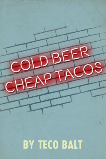 Cold Beer Cheap Tacos ebook by Teco Balt
