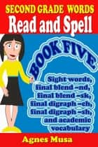 Second Grade Words Read And Spell Book Five ebook by Agnes Musa