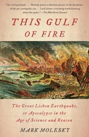 This Gulf of Fire - The Destruction of Lisbon, or Apocalypse in the Age of Science and Reason ebook by Mark Molesky