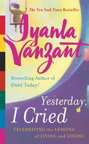 Yesterday, I Cried - Celebrating the Lessons of Living and Loving ebook by Iyanla Vanzant