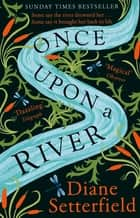 Once Upon a River - The dazzling Sunday Times Bestseller ebook by Diane Setterfield