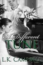A Different Tune ebook by L.K. Campbell