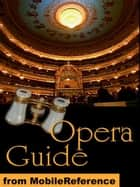 Opera Guide: the most famous operas and their composers (Mobi Reference) ebook by MobileReference