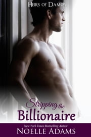 Stripping the Billionaire - Heirs of Damon, #4 ebook by Noelle Adams