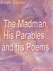 The Madman, His Parables and his Poems ebook by Khalil Gibran