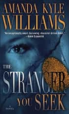 The Stranger You Seek ebook by Amanda Kyle Williams