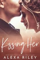 Kissing Her ebook by Alexa Riley